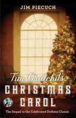 Tim Cratchit's Christmas Carol : The Sequel to the Celebrated Dickens Classic - Jim Piecuch