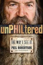 Unphiltered : The Way I See It - Phil Robertson