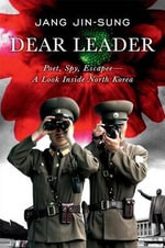 Dear Leader : Poet, Spy, Escapee - A Look Inside North Korea - Jang Jin-Sung