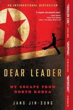 Dear Leader : My Escape from North Korea - Jang Jin-Sung