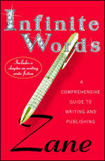 Zane's Infinite Words : A Comprehensive Guide to Writing and Publishing - Zane