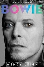 Bowie : The Biography - Wendy Leigh