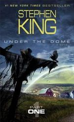 Under the Dome, Part 1 : Part 1 - Stephen King