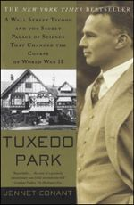 Tuxedo Park : A Wall Street Tycoon and the Secret Palace of Science That Changed the Course of World War II - Jennet Conant