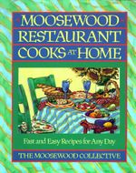 Moosewood Restaurant Cooks at Home : Moosewood Restaurant Cooks at Home - Moosewood Collective