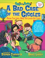 A Bad Case of the Giggles : Poems That Will Make You Laugh Out Loud - Bruce Lansky