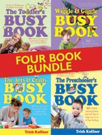 The Busy Book Bundle : Over 1400 Creative Learning Games and Activities to Keep Your Children Busy - Trish Kuffner