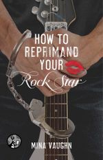 How to Reprimand Your Rock Star : The DommeNation Series - Mina Vaughn