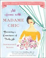 At Home with Madame Chic : Becoming a Connoisseur of Daily Life - Jennifer L. Scott