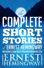 Complete Short Stories Of Ernest Hemingway : The Finca Vigia Edition - Ernest Hemingway