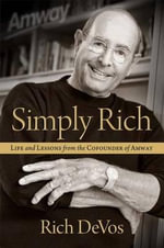 Simply Rich: Life and Lessons from the Cofounder of Amway : A Memoir - Rich Devos