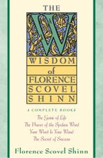 Wisdom of Florence Scovel Shinn - Florence Scovel Shinn