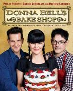 Donna Bell's Bake Shop : Recipes and Stories of Family, Friends, and Food - Pauley Perrette