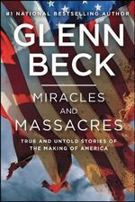 Miracles and Massacres : True and Untold Stories of the Making of America - Glenn Beck