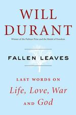Fallen Leaves : Last Words on Life, Love, War and God - Will Durant