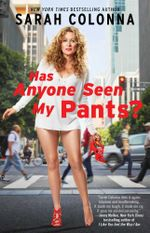 Has Anyone Seen My Pants? - Sarah Colonna