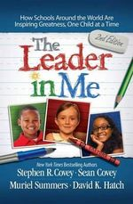 The Leader in Me : How Schools Around the World Are Inspiring Greatness, One Child at a Time - Dr Stephen R Covey