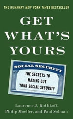 Get What's Yours : The Secrets to Maxing Out Your Social Security - Philip Moeller