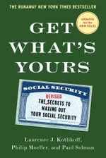 Get What's Yours : The Secrets to Maxing Out Your Social Security - Laurence J. Kotlikoff