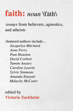 Faith : Essays from Believers, Agnostics, and Atheists