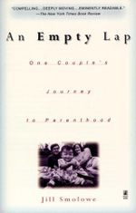 An Empty Lap : One Couple's Journey to Parenthood - Jill Smolowe