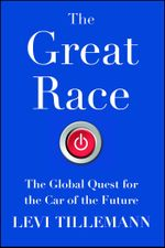 The Great Race : The Global Quest for the Car of the Future - Levi Tillemann
