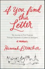 If You Find This Letter : My Journey to Find Purpose Through Hundreds of Letters to Strangers - Hannah Brencher