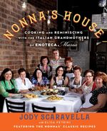 Nonna's House : Cooking and Reminiscing with the Italian Grandmothers of Enoteca Maria - Jody Scaravella