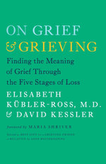 On Grief & Grieving : Finding the Meaning of Grief Through the Five Stages of Loss - Elisabeth Kubler-Ross
