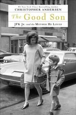 Good Son : JFK Jr. and the Mother He Loved - Christopher Andersen