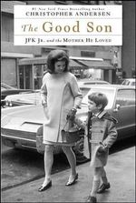 The Good Son : JFK Jr. and the Mother He Loved - Christopher P Andersen