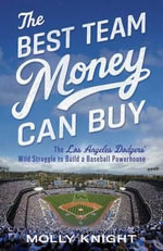 The Best Team Money Can Buy : The Los Angeles Dodgers Wild Struggle to Build a Baseball Powerhouse - Molly Knight