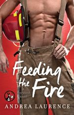 Feeding the Fire : The Rosewood Series - Andrea Laurence