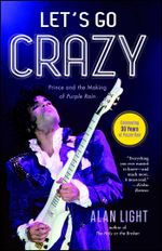 Let's Go Crazy : Prince and the Making of Purple Rain - Alan Light