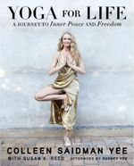 Yoga for Life : A Journey to Inner Peace and Freedom - Colleen S. Yee