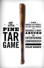 The Pine Tar Game : The Kansas City Royals, the New York Yankees, and Baseball's Most Absurd and Entertaining Controversy - Filip Bondy