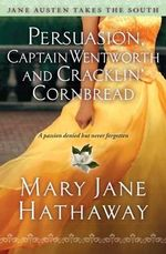 Persuasion, Captain Wentworth and Cracklin' Cornbread : A Passion Denied But Never Forgotten - Mary Jane Hathaway