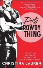 Dirty Rowdy Thing : Wild Seasons Series : Book 2 - Christina Lauren