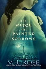The Witch of Painted Sorrows : Daughters of La Lune - M J Rose
