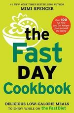 The FastDay Cookbook : Delicious Low-Calorie Meals to Enjoy While on the FastDiet - Mimi Spencer