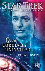 Star Trek : The Next Generation: Q are Cordially Uninvited... - Rudy Josephs