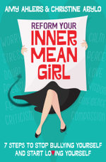 Reform Your Inner Mean Girl : 7 Steps to Stop Bullying Yourself and Start Loving Yourself - Amy Ahlers