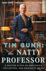 Tim Gunn: The Natty Professor : A Master Class on Mentoring, Motivating, and Making It Work! - Tim Gunn