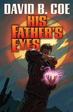 His Father's Eyes : Case Files of Justis Fearsson - David B Coe