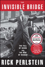 The Invisible Bridge : The Fall of Nixon and the Rise of Reagan - Rick Perlstein