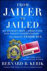 From Jailer to Jailed : My Journey from Correction and Police Commissioner to Inmate #84888-054 - Bernard B. Kerik