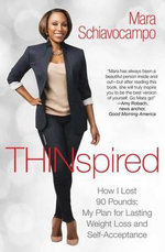 Thinspired : How I Lost 90 Pounds -- My Plan for Lasting Weight Loss and Self-Acceptance - Mara Schiavocampo