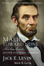 Malice Toward None : Abraham Lincoln's Second Inaugural Address - Jack E Levin