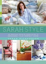 Sarah Style : An inspiring room-by-room guide to designing your perfect home - Sarah Richardson