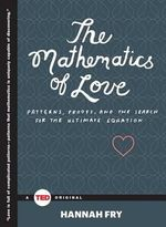 The Mathematics of Love : Patterns, Proofs, and the Search for the Ultimate Equation - Hannah Fry
